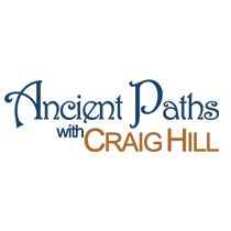 Ancient Paths with Craig Hill