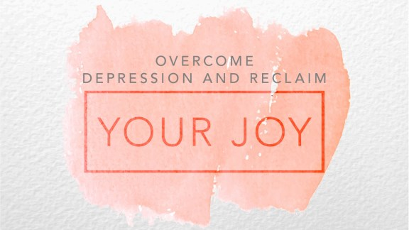Overcome Depression and Reclaim Your Joy