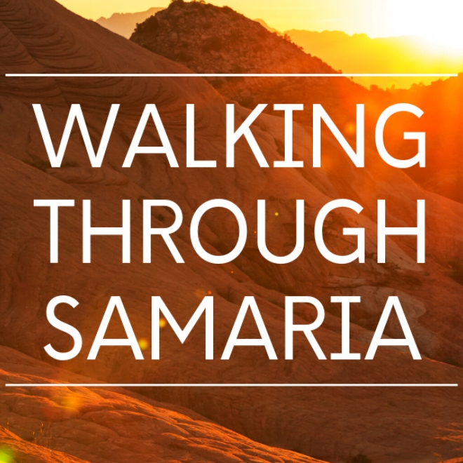 Walking Through Samaria