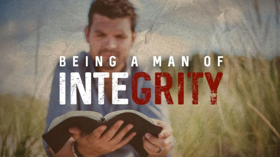 Being a Man of Integrity