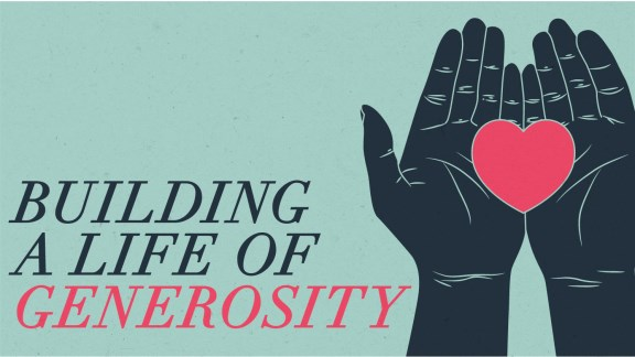 Building a Life of Generosity