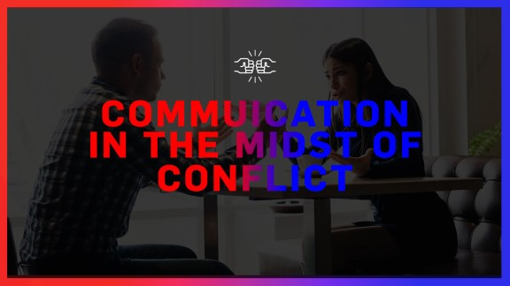 Communication in the Midst of Conflict