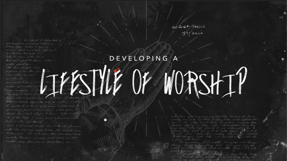 Developing a Lifestyle of Worship