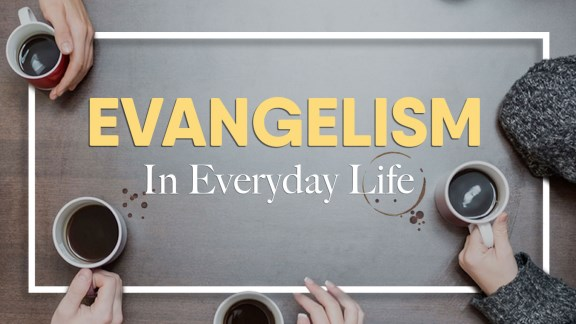 Evangelism in Everyday Life