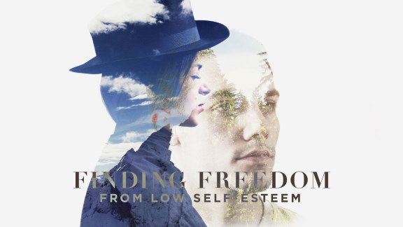 Finding Freedom from Low Self-Esteem