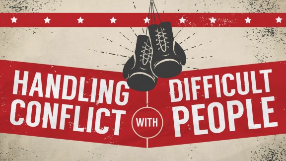Handling Conflict with Difficult People
