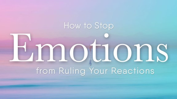How to Stop Emotions from Ruling Your Reactions