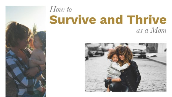 How to Survive and Thrive as a Mom