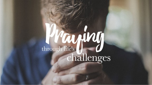 Praying Through Life's Challenges