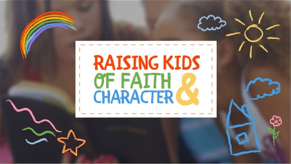 Raising Kids of Faith & Character