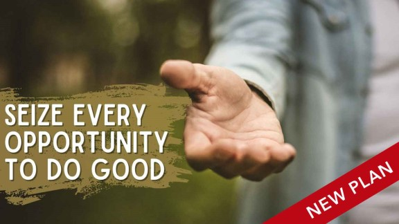 Seize Every Opportunity to Do Good