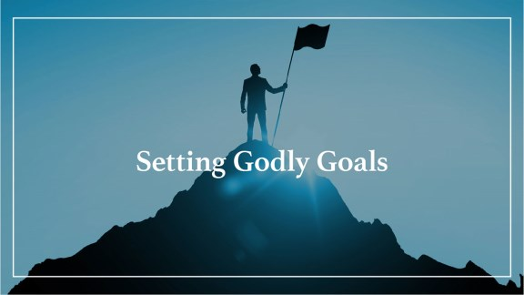 Setting Godly Goals