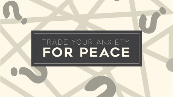 Trade Your Anxiety for Peace