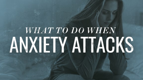 What to Do When Anxiety Attacks